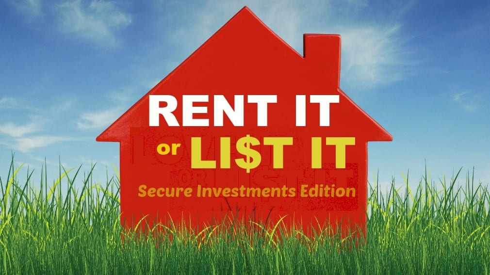 Rent it or list it secure investments edition